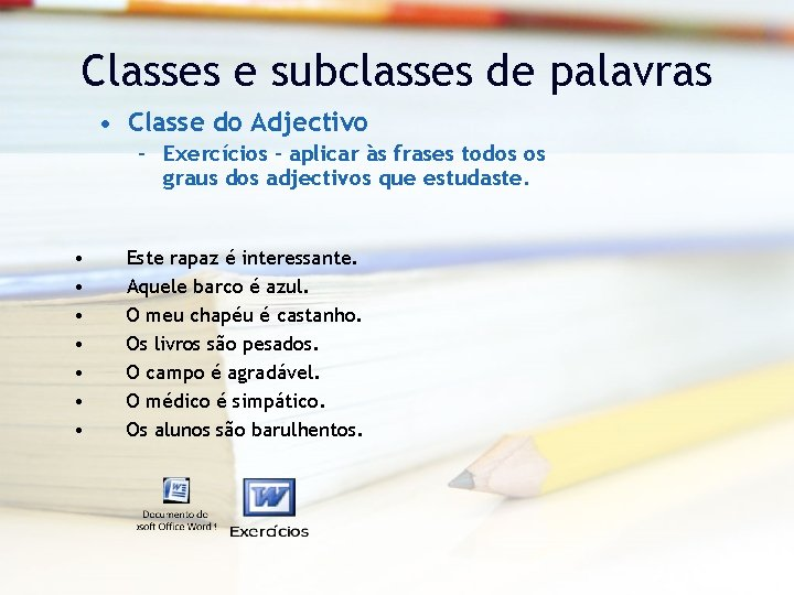 Classes e subclasses de palavras • Classe do Adjectivo – Exercícios – aplicar às
