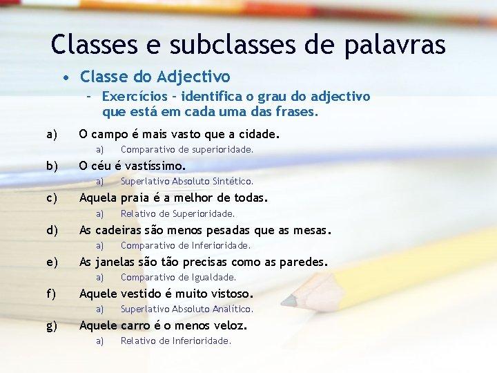 Classes e subclasses de palavras • Classe do Adjectivo – Exercícios – identifica o