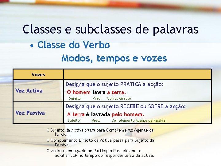Classes e subclasses de palavras • Classe do Verbo Modos, tempos e vozes Voz