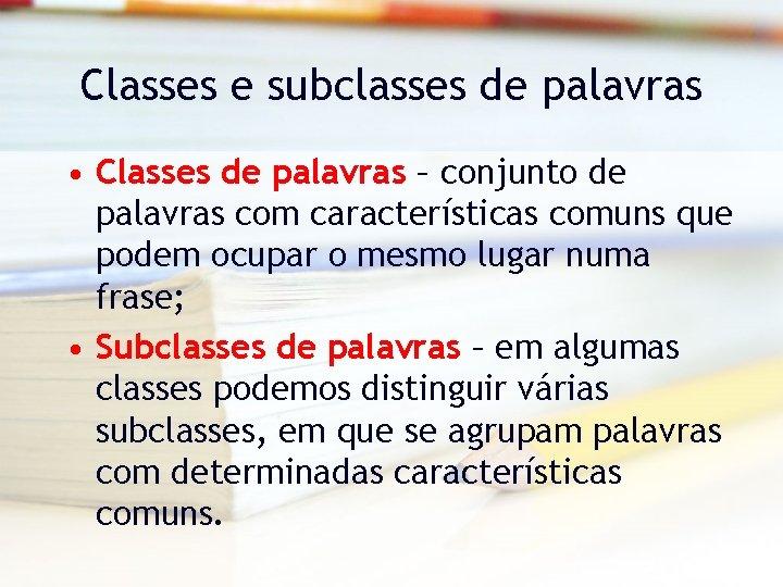 Classes e subclasses de palavras • Classes de palavras – conjunto de palavras com