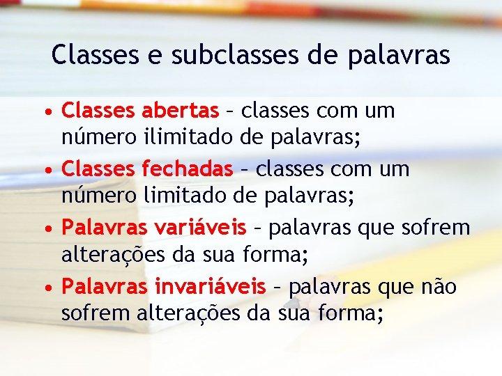 Classes e subclasses de palavras • Classes abertas – classes com um número ilimitado