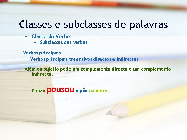 Classes e subclasses de palavras • Classe do Verbo – Subclasses dos verbos Verbos
