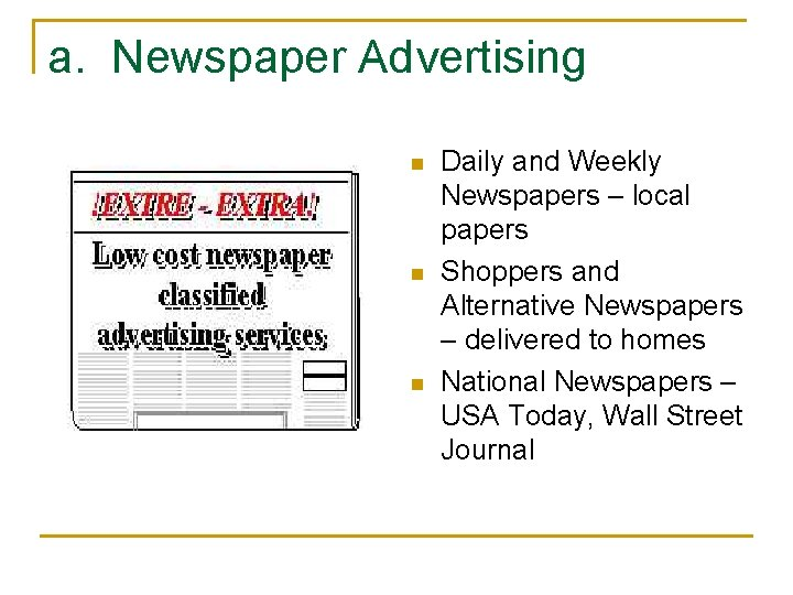 a. Newspaper Advertising n n n Daily and Weekly Newspapers – local papers Shoppers