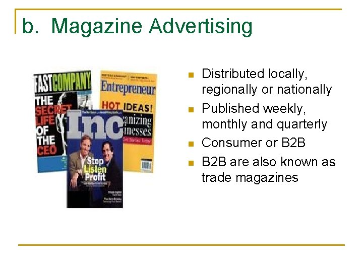 b. Magazine Advertising n n Distributed locally, regionally or nationally Published weekly, monthly and