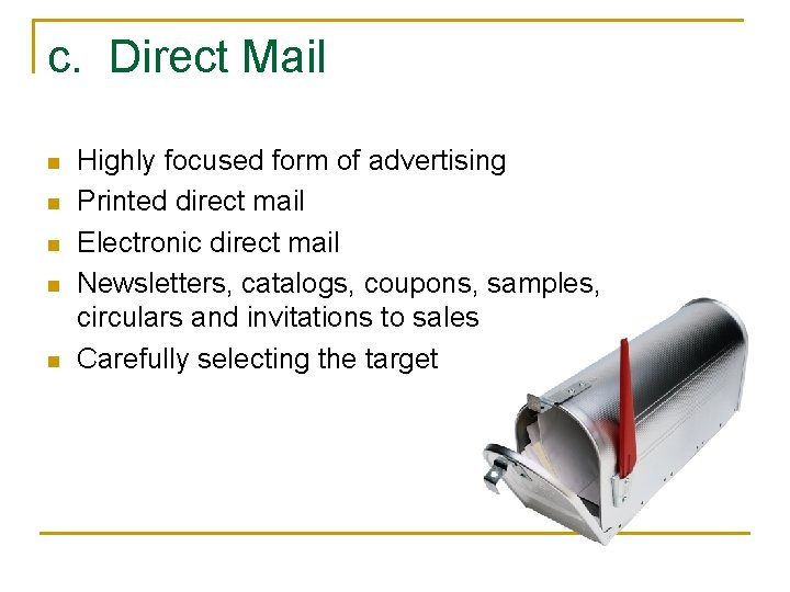 c. Direct Mail n n n Highly focused form of advertising Printed direct mail