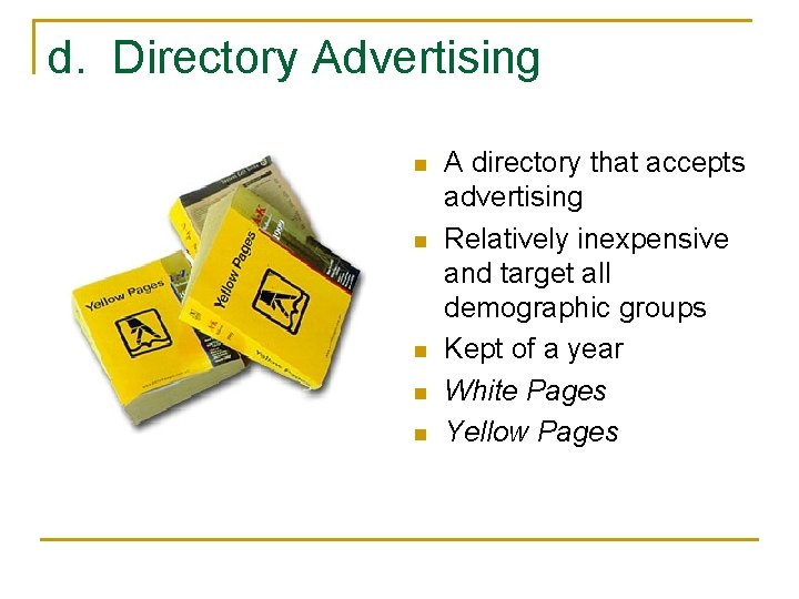 d. Directory Advertising n n n A directory that accepts advertising Relatively inexpensive and