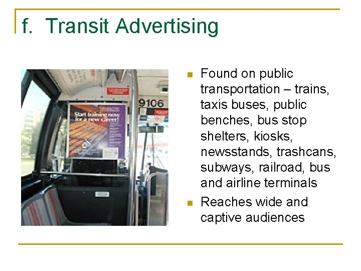 f. Transit Advertising n n Found on public transportation – trains, taxis buses, public