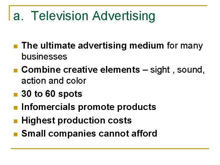 a. Television Advertising n n n The ultimate advertising medium for many businesses Combine