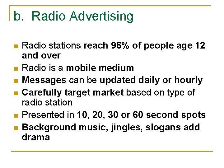 b. Radio Advertising n n n Radio stations reach 96% of people age 12