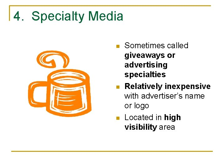 4. Specialty Media n n n Sometimes called giveaways or advertising specialties Relatively inexpensive