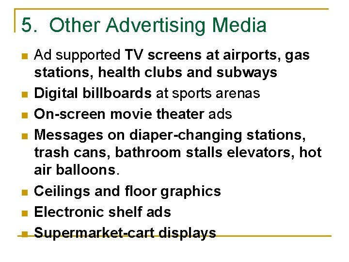 5. Other Advertising Media n n n n Ad supported TV screens at airports,