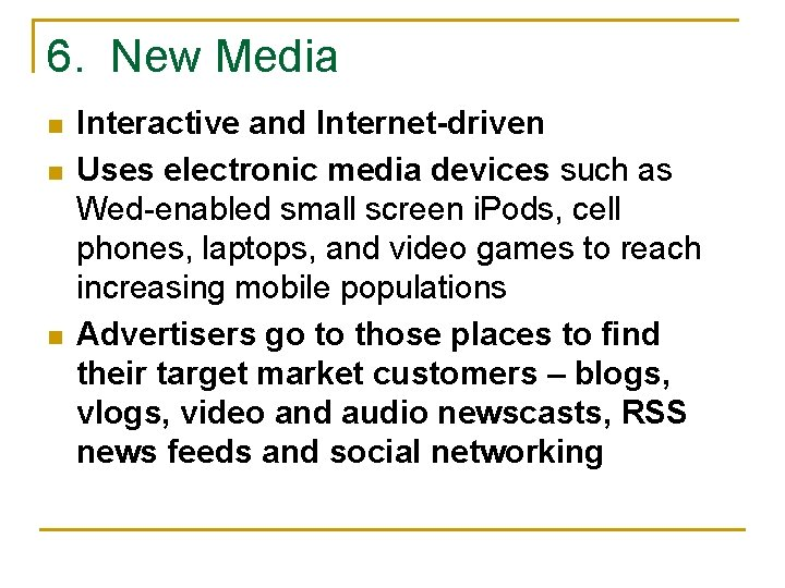 6. New Media n n n Interactive and Internet-driven Uses electronic media devices such