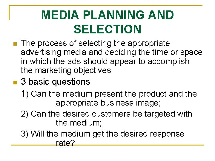 MEDIA PLANNING AND SELECTION n The process of selecting the appropriate advertising media and