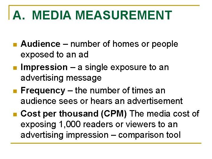 A. MEDIA MEASUREMENT n n Audience – number of homes or people exposed to