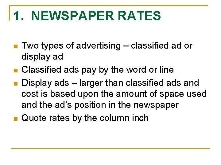 1. NEWSPAPER RATES n n Two types of advertising – classified ad or display