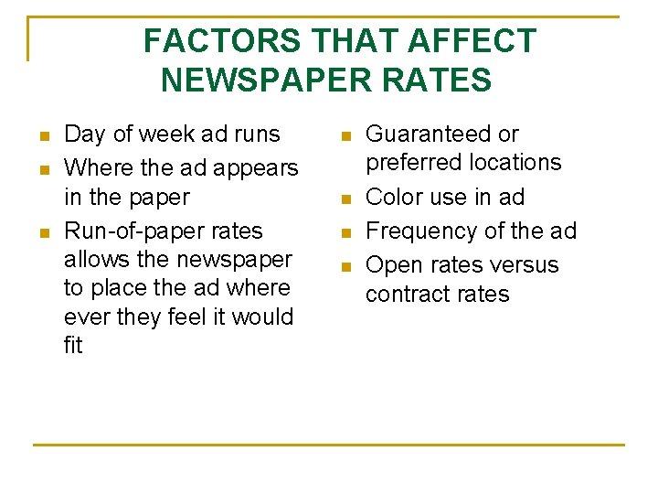 FACTORS THAT AFFECT NEWSPAPER RATES n n n Day of week ad runs Where