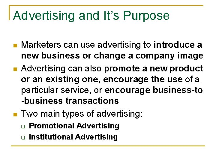Advertising and It's Purpose n n n Marketers can use advertising to introduce a