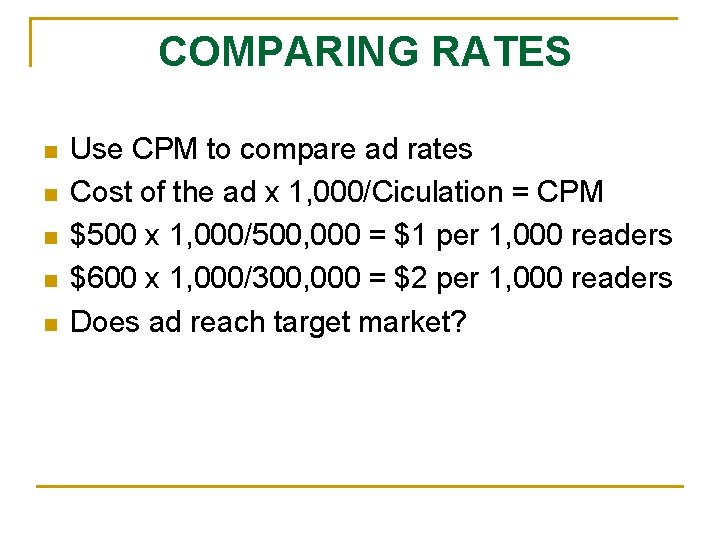 COMPARING RATES n n n Use CPM to compare ad rates Cost of the