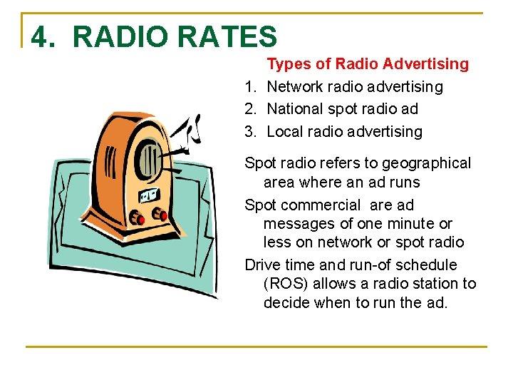 4. RADIO RATES Types of Radio Advertising 1. Network radio advertising 2. National spot