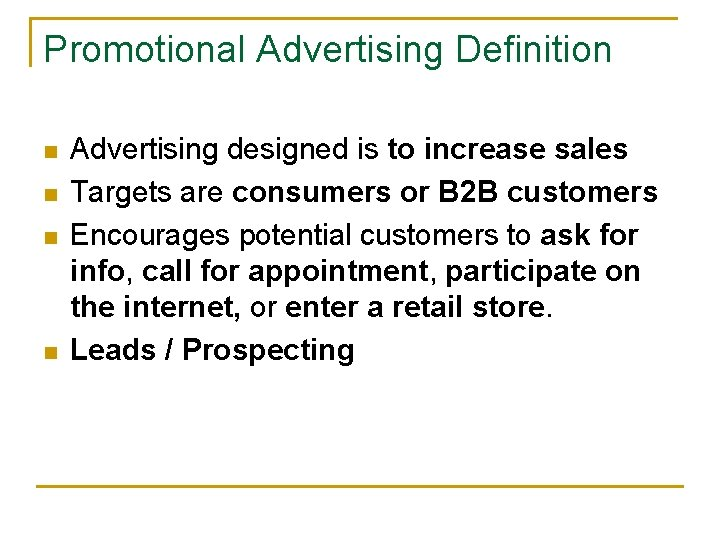 Promotional Advertising Definition n n Advertising designed is to increase sales Targets are consumers