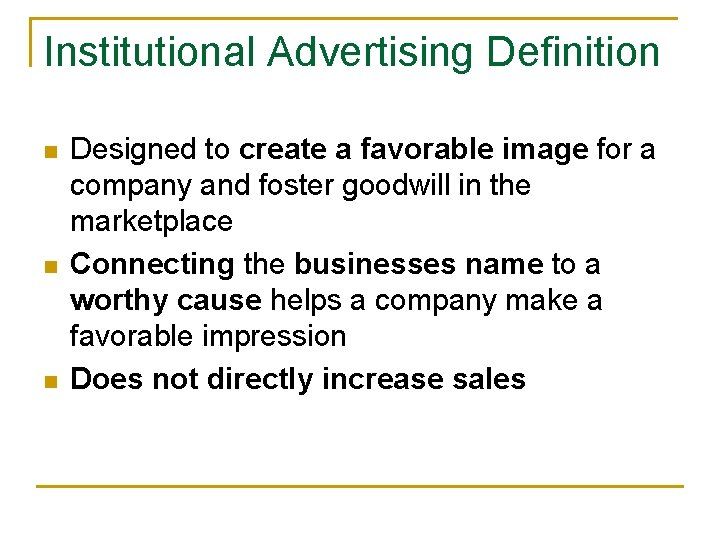 Institutional Advertising Definition n Designed to create a favorable image for a company and