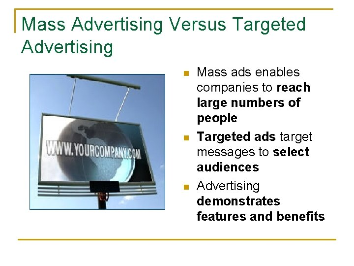 Mass Advertising Versus Targeted Advertising n n n Mass ads enables companies to reach