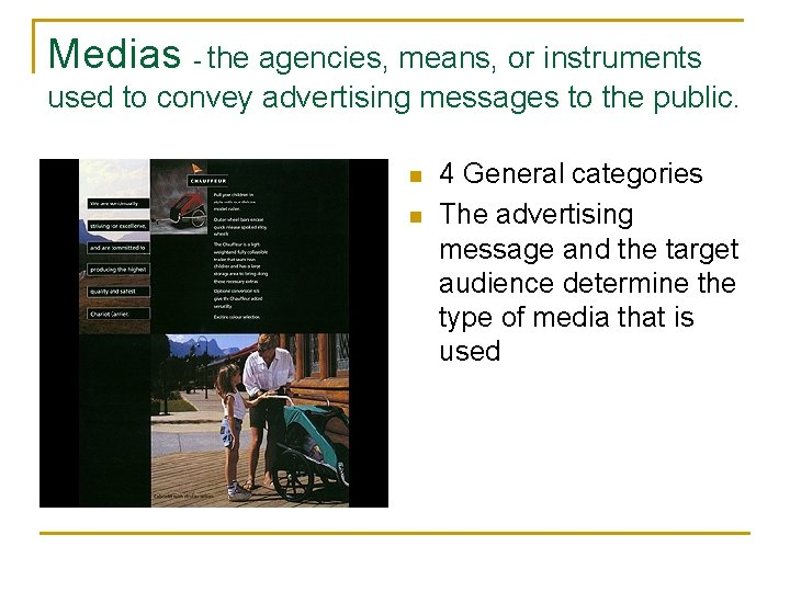 Medias - the agencies, means, or instruments used to convey advertising messages to the
