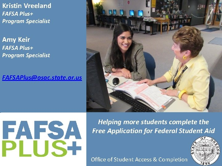 Kristin Vreeland FAFSA Plus+ Program Specialist Amy Keir FAFSA Plus+ Program Specialist FAFSAPlus@osac. state.