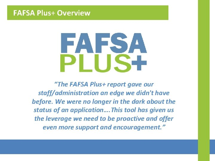"""FAFSA Plus+ Overview """"The FAFSA Plus+ report gave our staff/administration an edge we didn't"""