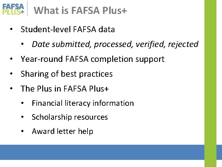 What is FAFSA Plus+ • Student-level FAFSA data • Date submitted, processed, verified, rejected