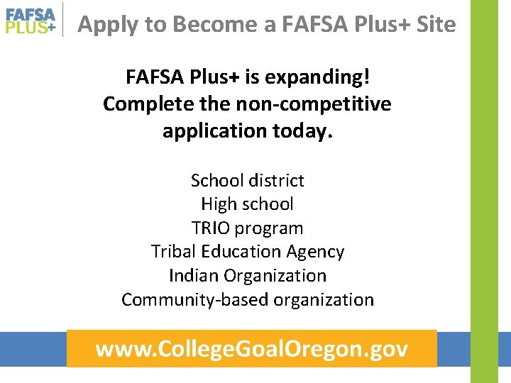 Apply to Become a FAFSA Plus+ Site FAFSA Plus+ is expanding! Complete the non-competitive