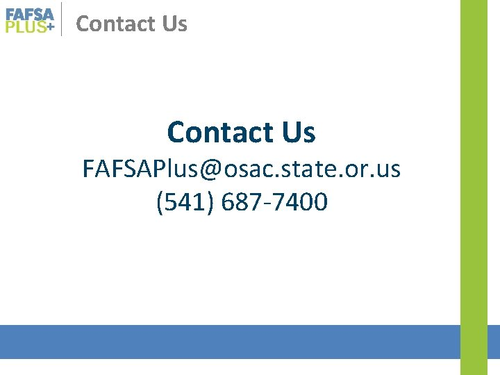 Contact Us FAFSAPlus@osac. state. or. us (541) 687 -7400