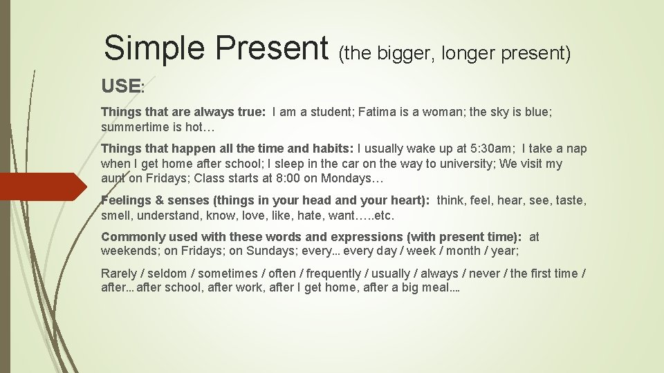 Simple Present (the bigger, longer present) USE: Things that are always true: I am