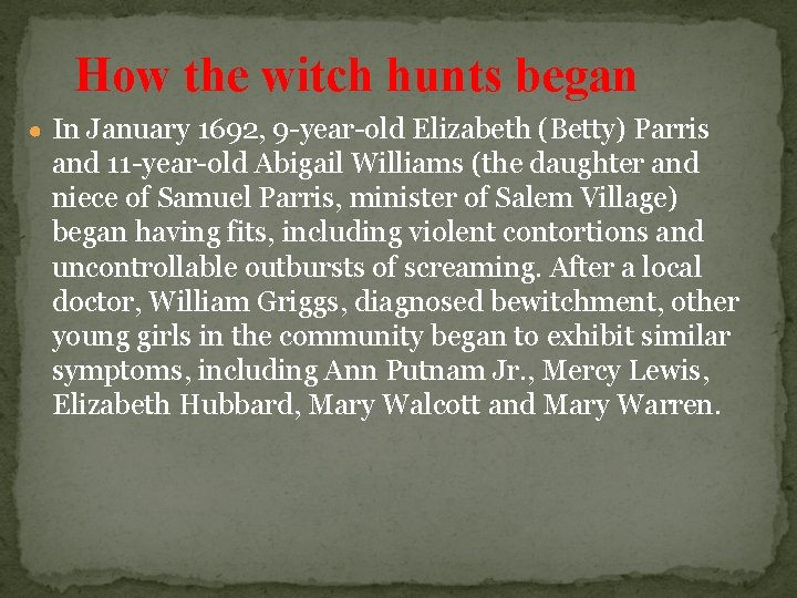 How the witch hunts began ● In January 1692, 9 -year-old Elizabeth (Betty) Parris