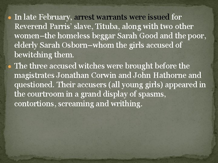 ● In late February, arrest warrants were issued for Reverend Parris' slave, Tituba, along