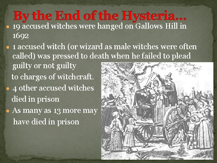 ● 19 accused witches were hanged on Gallows Hill in 1692 ● 1 accused