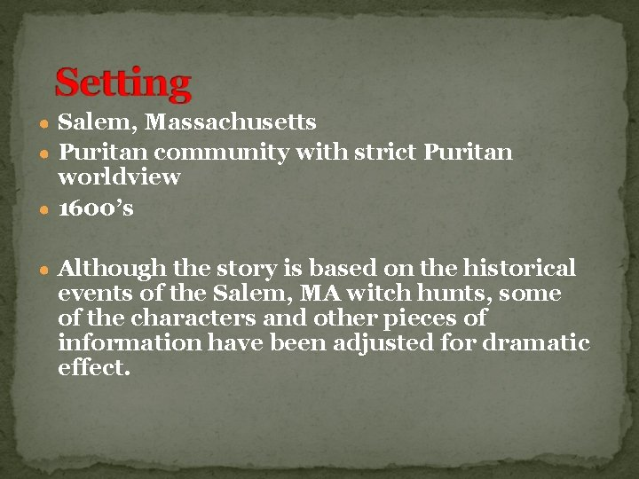 ● Salem, Massachusetts ● Puritan community with strict Puritan worldview ● 1600's ● Although