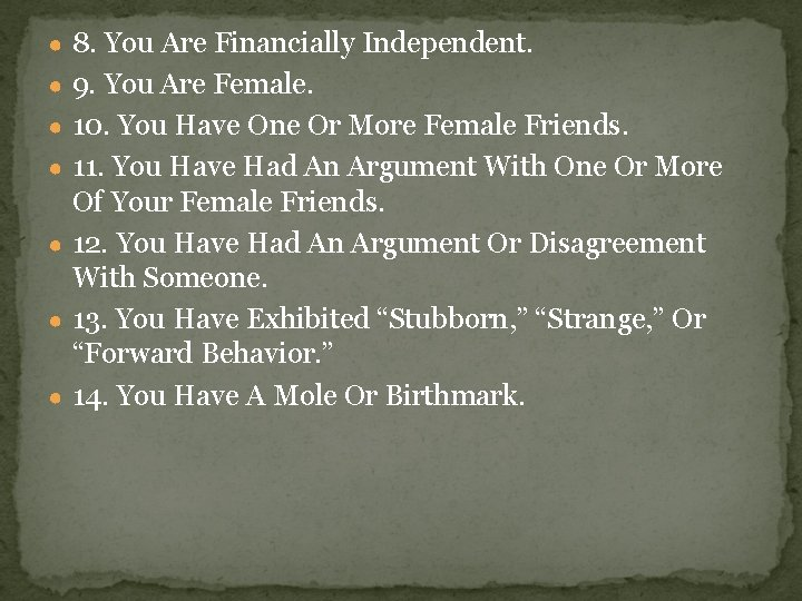 ● 8. You Are Financially Independent. ● 9. You Are Female. ● 10. You