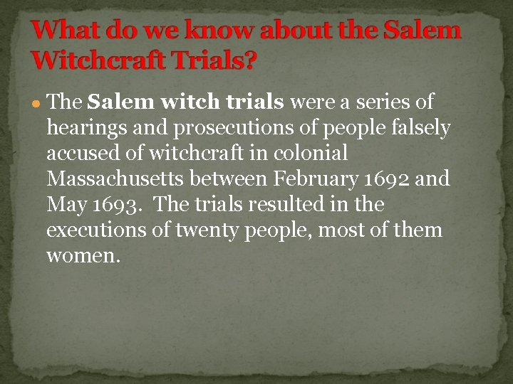 ● The Salem witch trials were a series of hearings and prosecutions of people