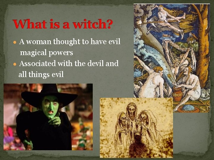 ● A woman thought to have evil magical powers ● Associated with the devil