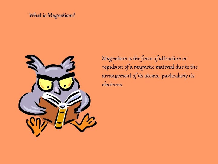 What is Magnetism? Magnetism is the force of attraction or repulsion of a magnetic