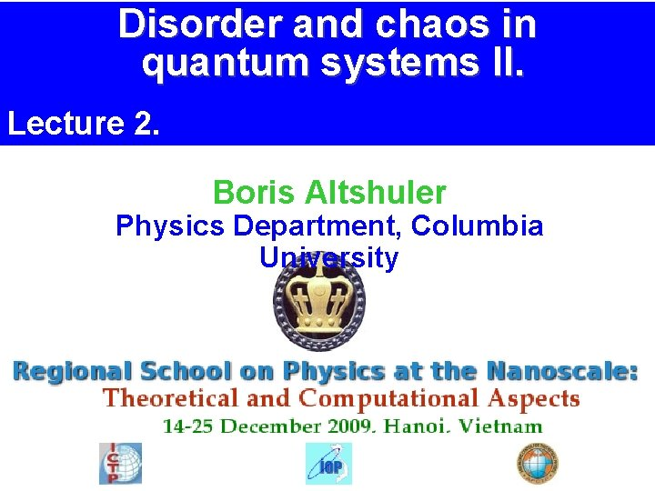 Disorder and chaos in quantum systems II. Lecture 2. Boris Altshuler Physics Department, Columbia