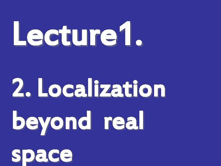 Lecture 1. 2. Localization beyond real space