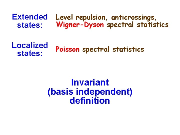 Extended Level repulsion, anticrossings, Wigner-Dyson spectral statistics states: Localized Poisson spectral statistics states: Invariant