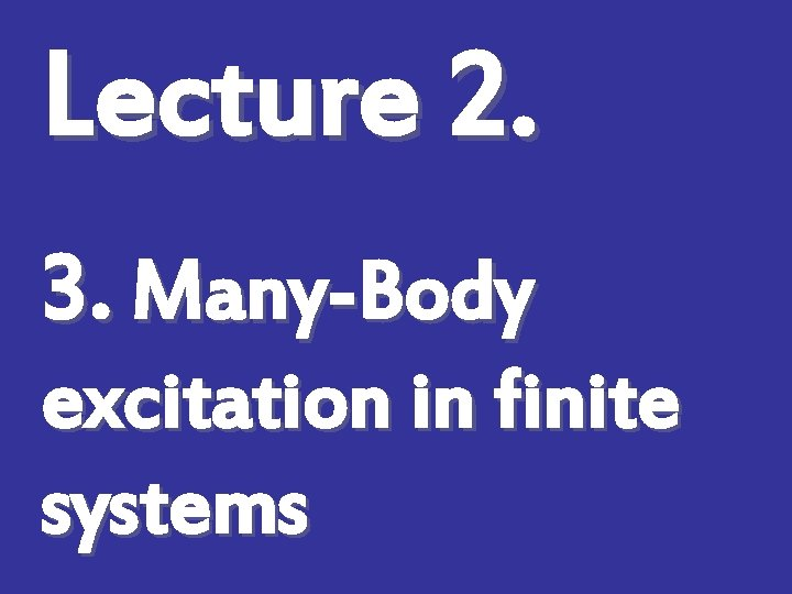 Lecture 2. 3. Many-Body excitation in finite systems