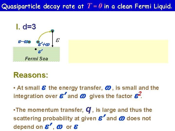 Quasiparticle decay rate at T = 0 in a clean Fermi Liquid. I. d=3