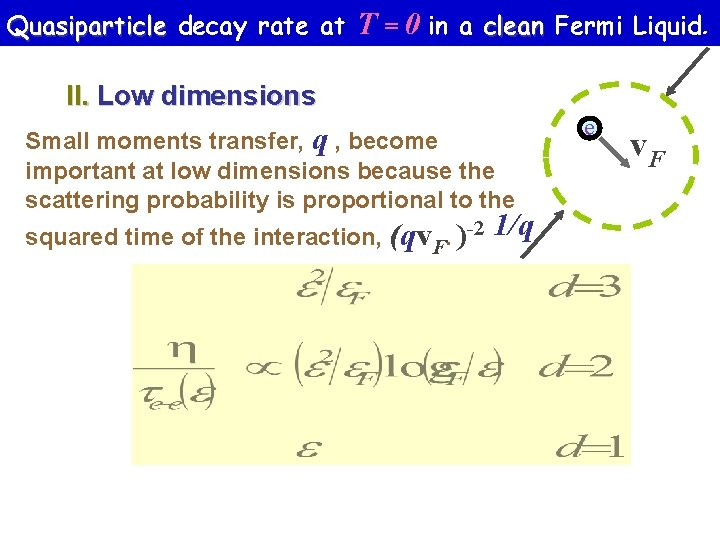Quasiparticle decay rate at T = 0 in a clean Fermi Liquid. II. Low