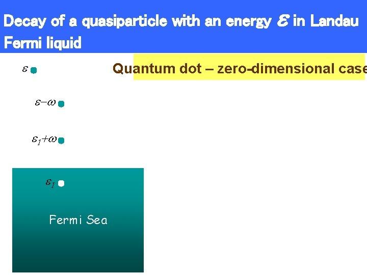 Decay of a quasiparticle with an energy Fermi liquid in Landau Quantum dot –