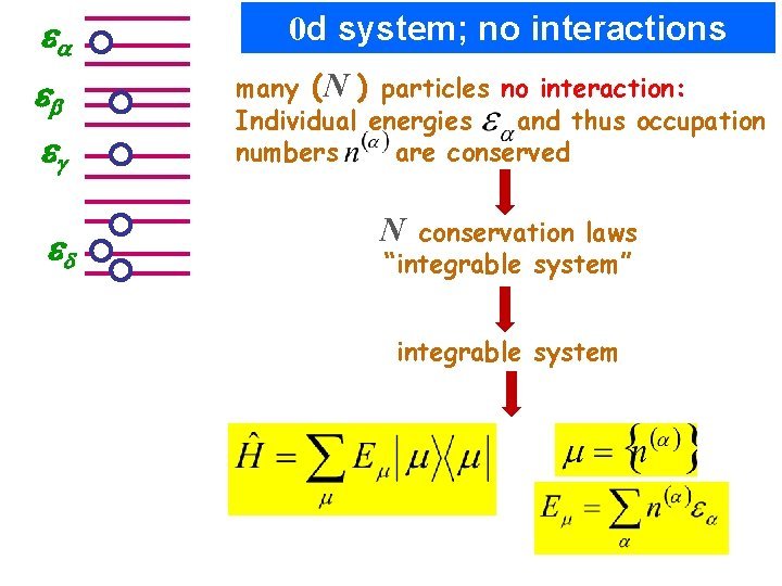 a 0 d system; no interactions b many (N ) particles no interaction: