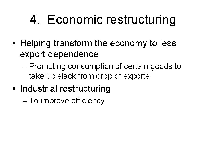 4. Economic restructuring • Helping transform the economy to less export dependence – Promoting